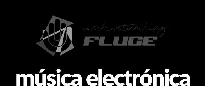 Música electrónica en Understanding Fluge